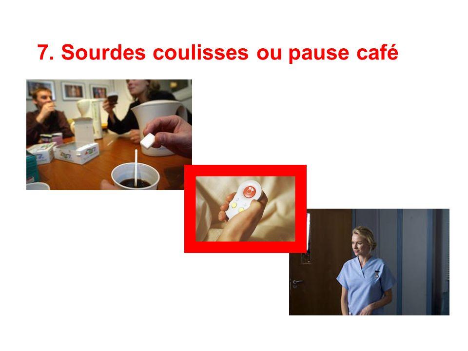 7. Sourdes coulisses ou pause café