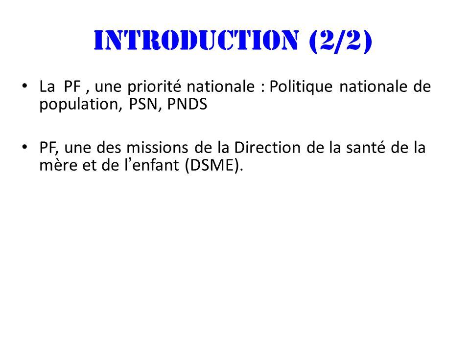 INTRODUCTION (2/2) La PF , une priorité nationale : Politique nationale de population, PSN, PNDS.