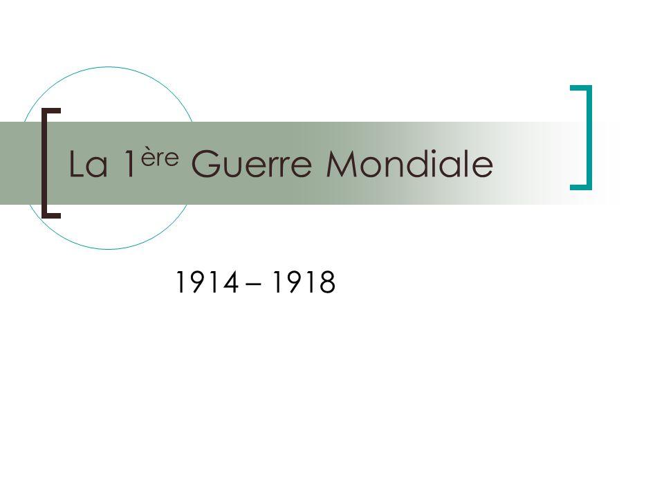 La 1ère Guerre Mondiale 1914 – 1918