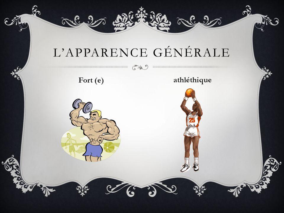 L'apparence gÉnÉrale Fort (e) athléthique
