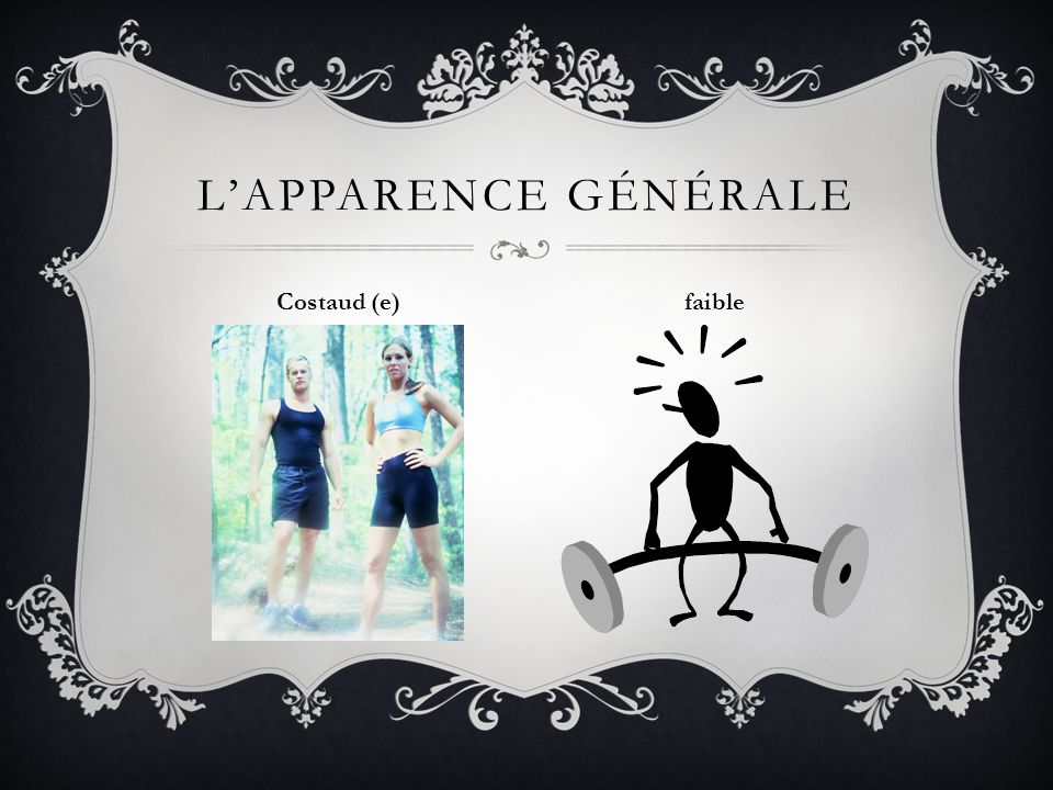 L'apparence gÉnÉrale Costaud (e) faible