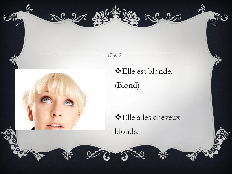 Elle est blonde. (Blond)