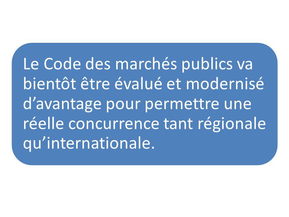 Le Code des marchés publics va bientôt être évalué et modernisé d'avantage pour permettre une réelle concurrence tant régionale qu'internationale.