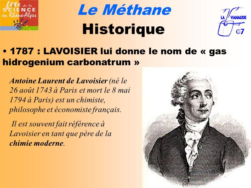 Le Méthane Historique. 1787 : LAVOISIER lui donne le nom de « gas hidrogenium carbonatrum »