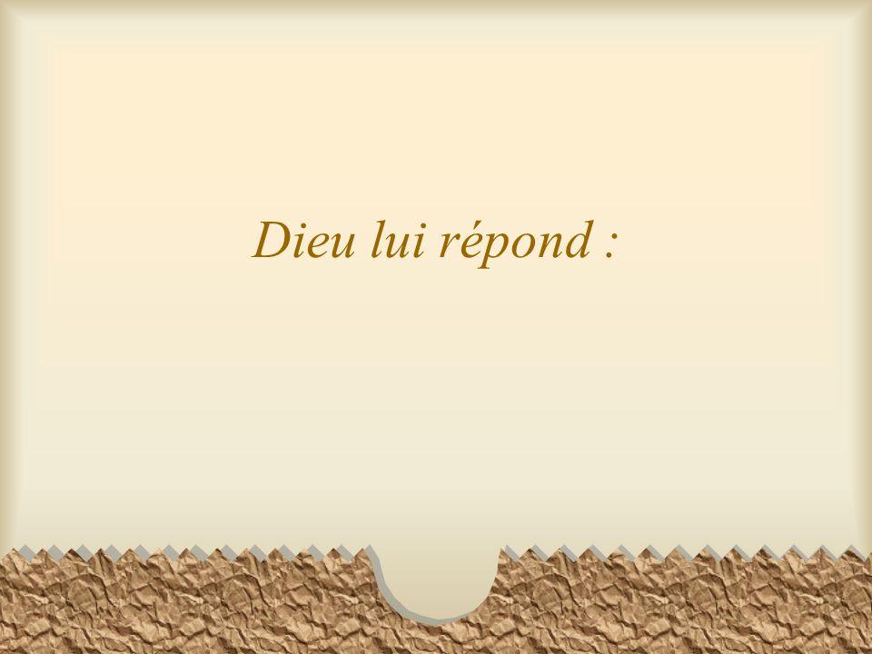 Dieu lui répond :