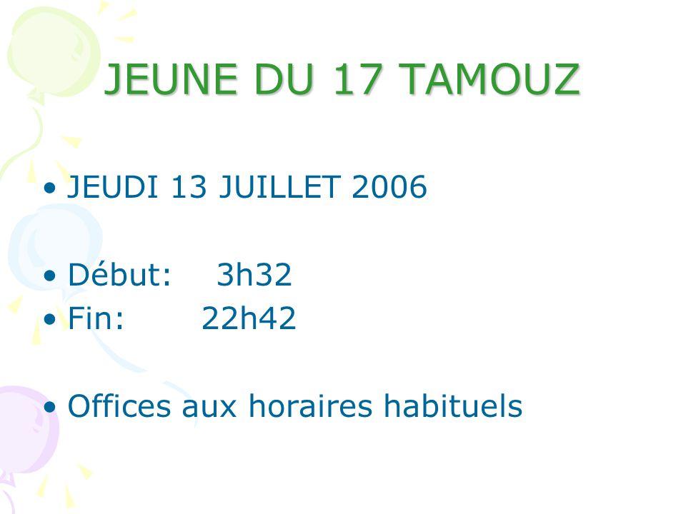 JEUNE DU 17 TAMOUZ JEUDI 13 JUILLET 2006 Début: 3h32 Fin: 22h42
