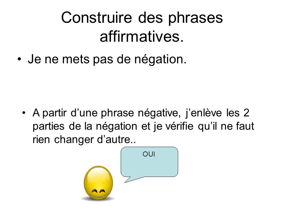 Construire des phrases affirmatives.