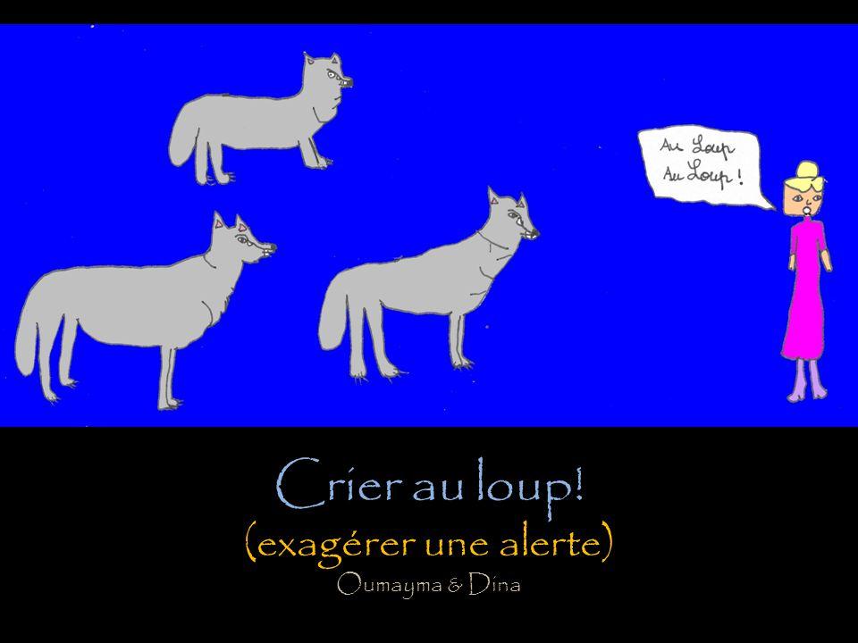 Crier au loup! (exagérer une alerte) Oumayma & Dina