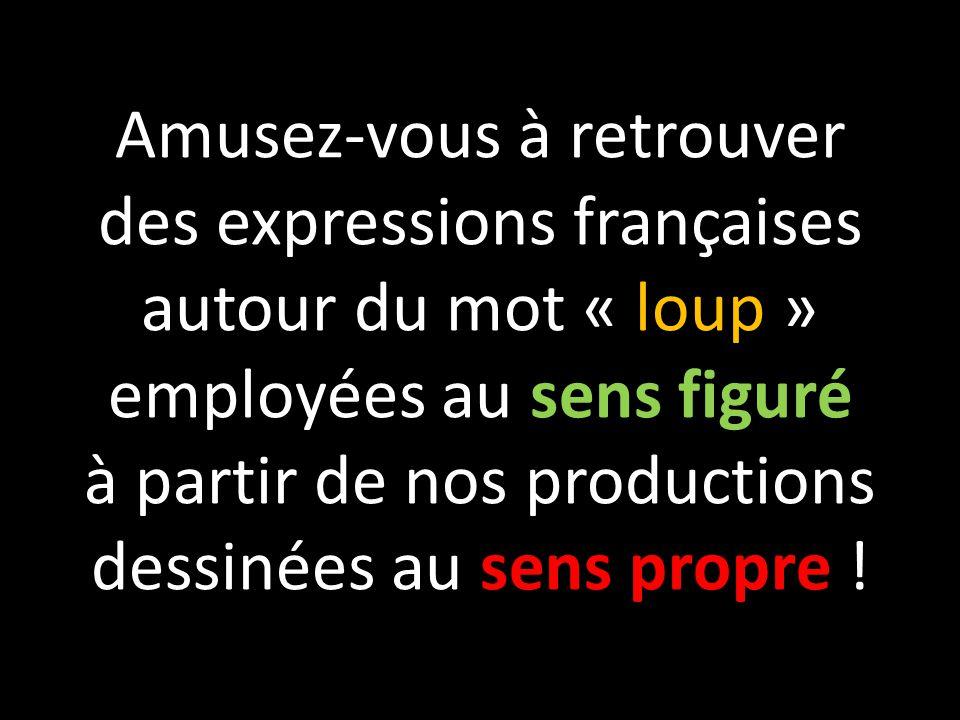 Amusez-vous à retrouver des expressions françaises autour du mot « loup » employées au sens figuré à partir de nos productions dessinées au sens propre !