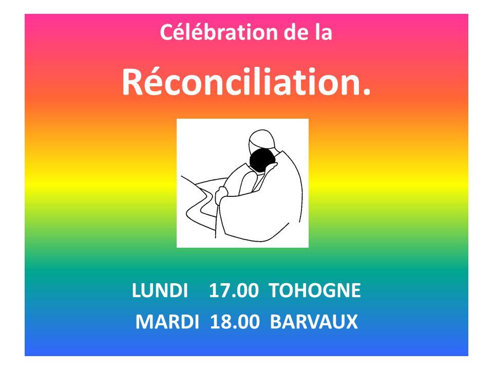 Réconciliation. Célébration de la LUNDI 17.00 TOHOGNE