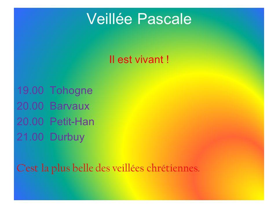 Veillée Pascale Il est vivant ! 19.00 Tohogne 20.00 Barvaux