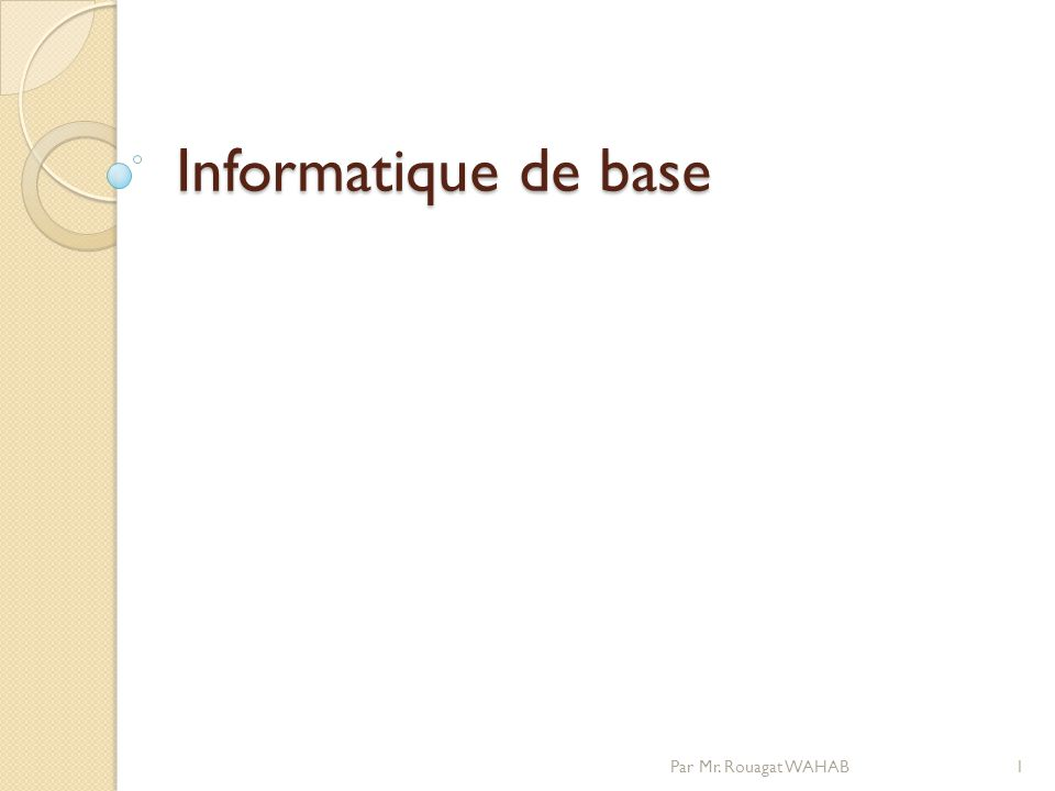 Informatique de base Par Mr. Rouagat WAHAB
