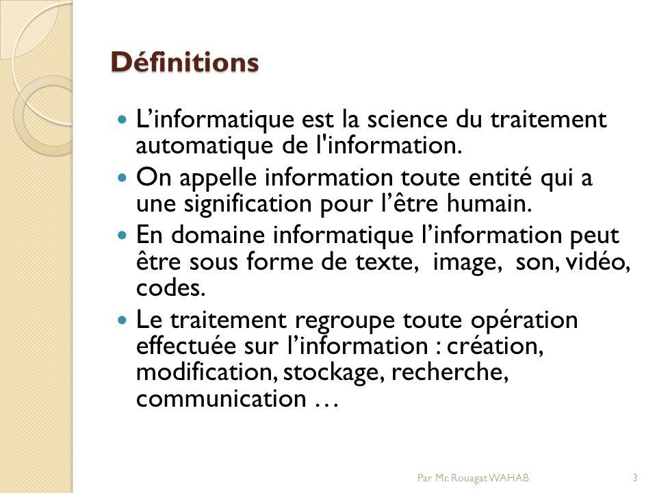 Définitions L'informatique est la science du traitement automatique de l information.