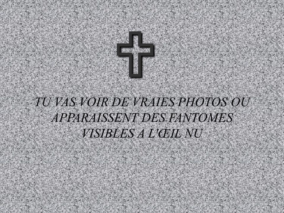U TU VAS VOIR DE VRAIES PHOTOS OU APPARAISSENT DES FANTOMES VISIBLES A L ŒIL NU