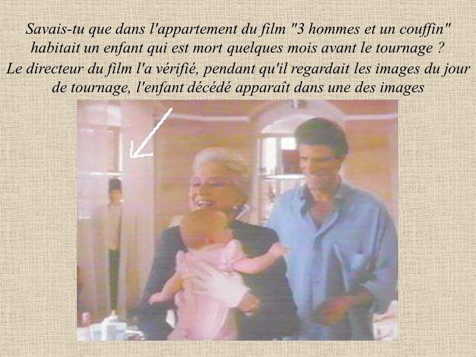 Savais-tu que dans l appartement du film 3 hommes et un couffin habitait un enfant qui est mort quelques mois avant le tournage