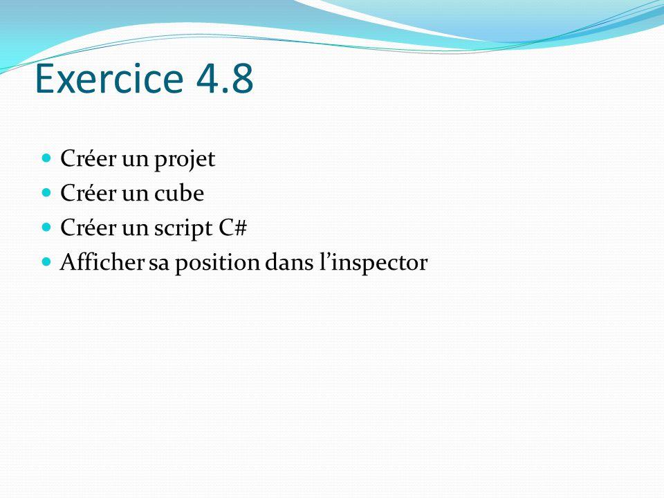 Exercice 4.8 Créer un projet Créer un cube Créer un script C#