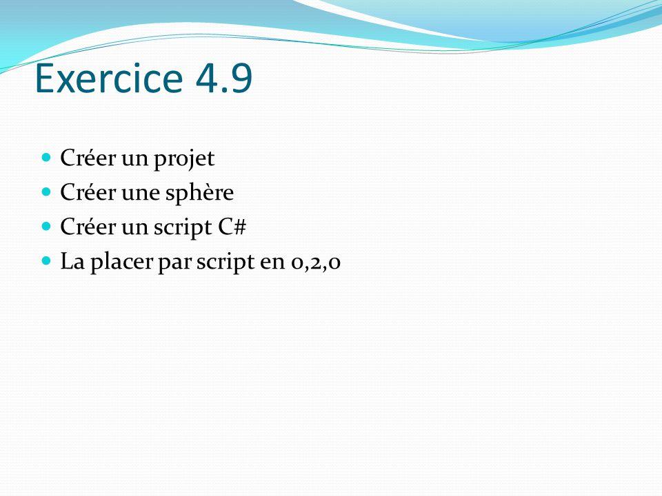 Exercice 4.9 Créer un projet Créer une sphère Créer un script C#