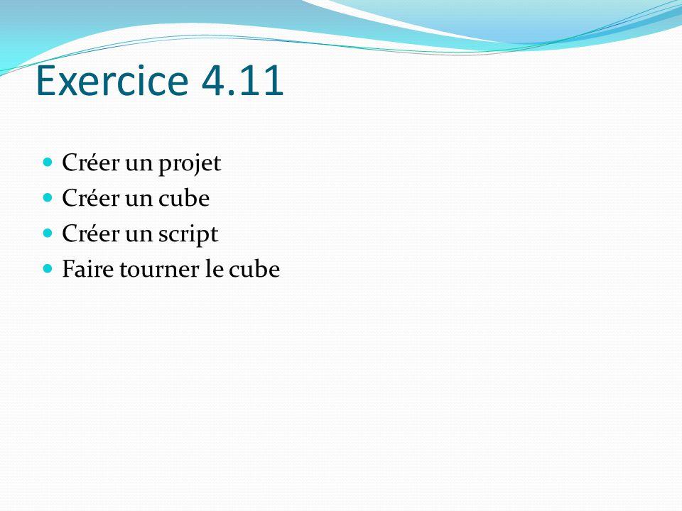 Exercice 4.11 Créer un projet Créer un cube Créer un script