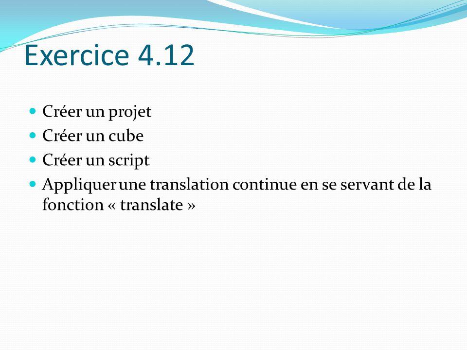 Exercice 4.12 Créer un projet Créer un cube Créer un script