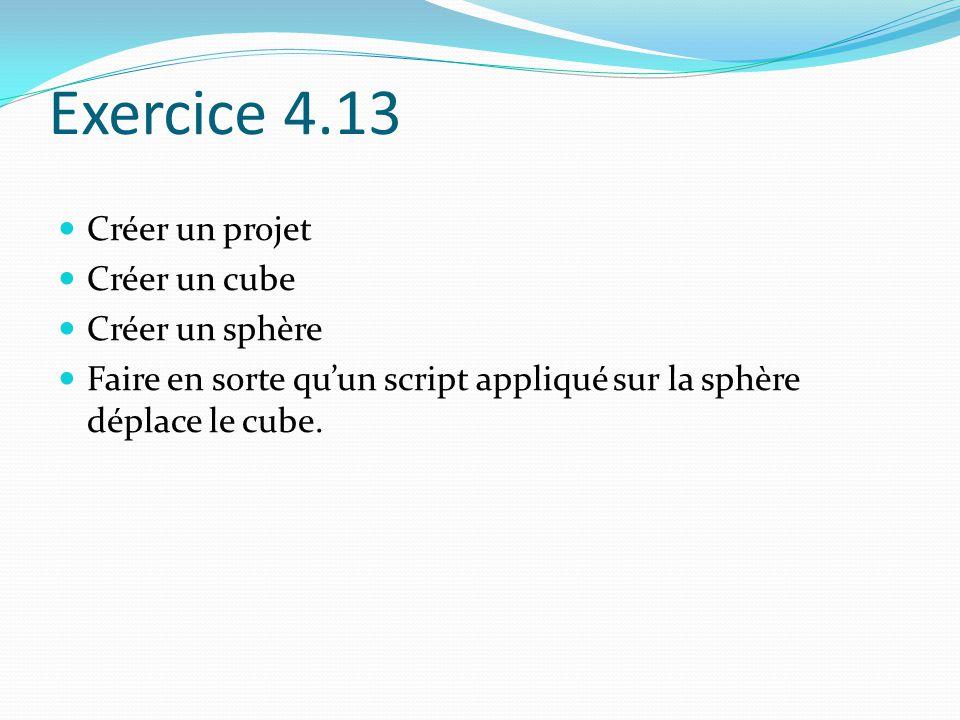 Exercice 4.13 Créer un projet Créer un cube Créer un sphère