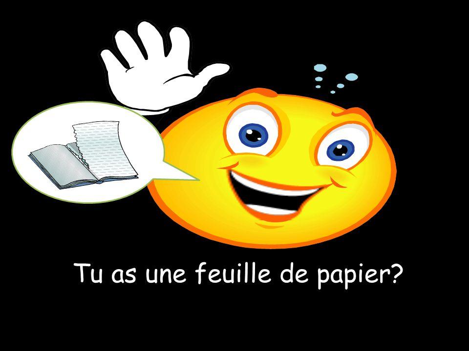 Tu as une feuille de papier