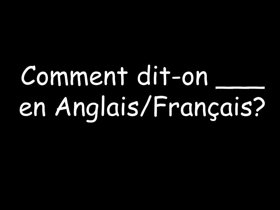Comment dit-on ___ en Anglais/Français