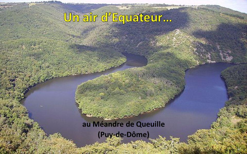Un air d'Equateur… au Méandre de Queuille (Puy-de-Dôme)