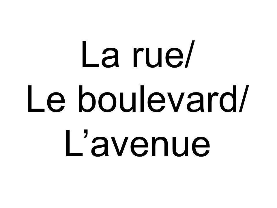 La rue/ Le boulevard/ L'avenue