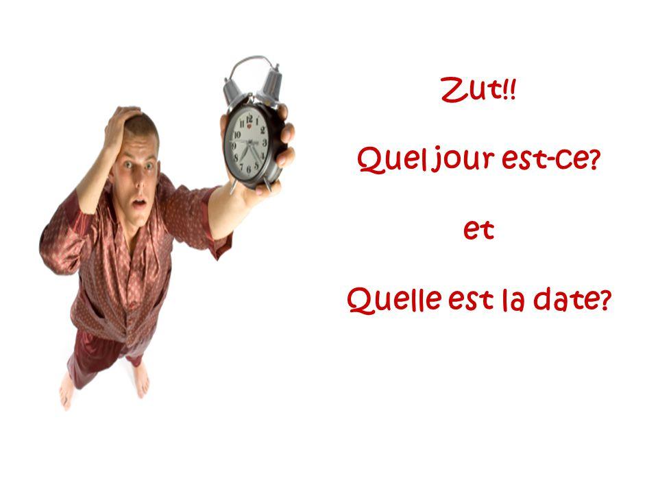 Zut!! Quel jour est-ce et Quelle est la date