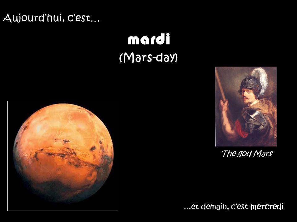 mardi (Mars-day) Aujourd'hui, c'est… The god Mars