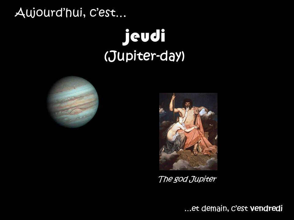 jeudi (Jupiter-day) Aujourd'hui, c'est… The god Jupiter