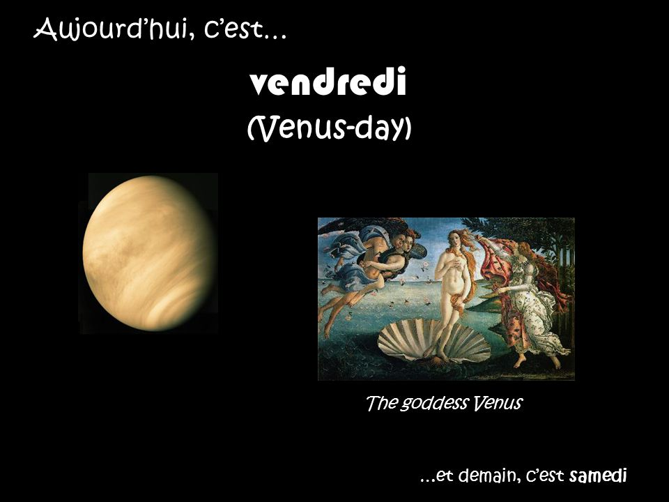 vendredi (Venus-day) Aujourd'hui, c'est… The goddess Venus