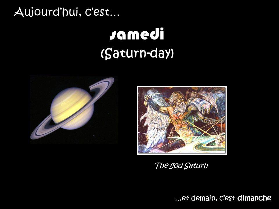 samedi (Saturn-day) Aujourd'hui, c'est… The god Saturn