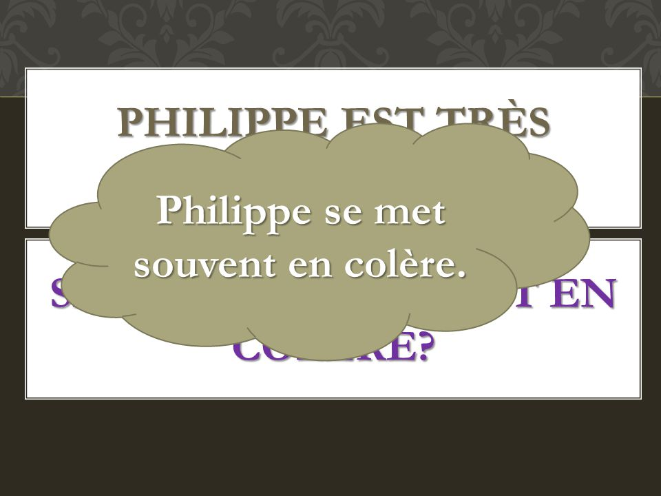 Philippe est très irritable.