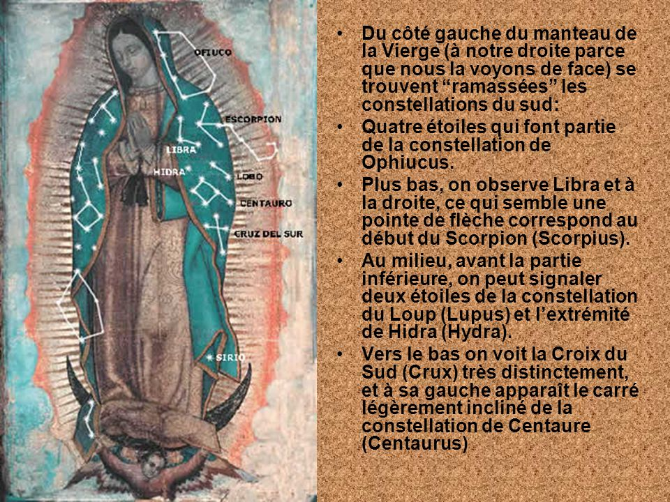 Du côté gauche du manteau de la Vierge (à notre droite parce que nous la voyons de face) se trouvent ramassées les constellations du sud: