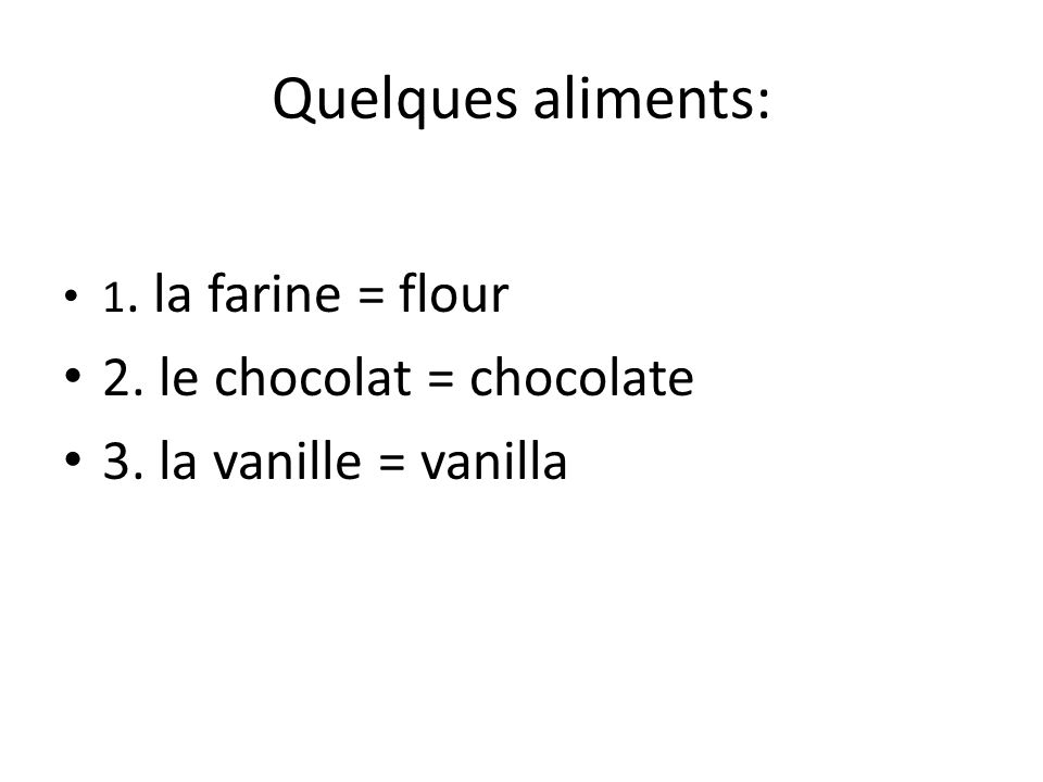 Quelques aliments: 2. le chocolat = chocolate 3. la vanille = vanilla