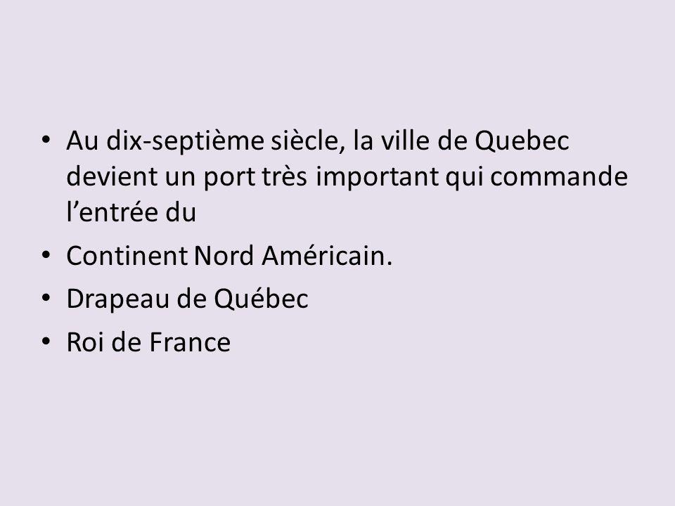 Au dix-septième siècle, la ville de Quebec devient un port très important qui commande l'entrée du
