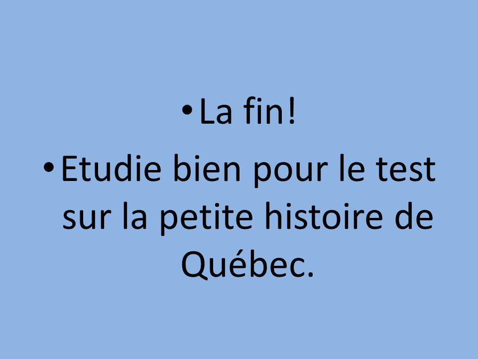 Etudie bien pour le test sur la petite histoire de Québec.