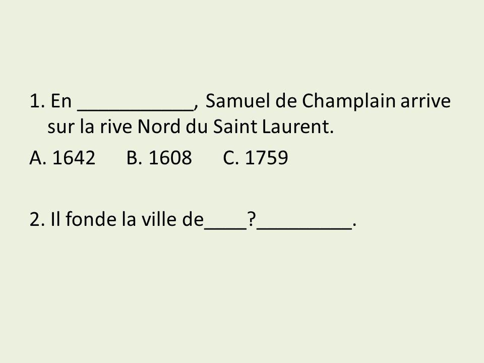 1. En ___________, Samuel de Champlain arrive sur la rive Nord du Saint Laurent.