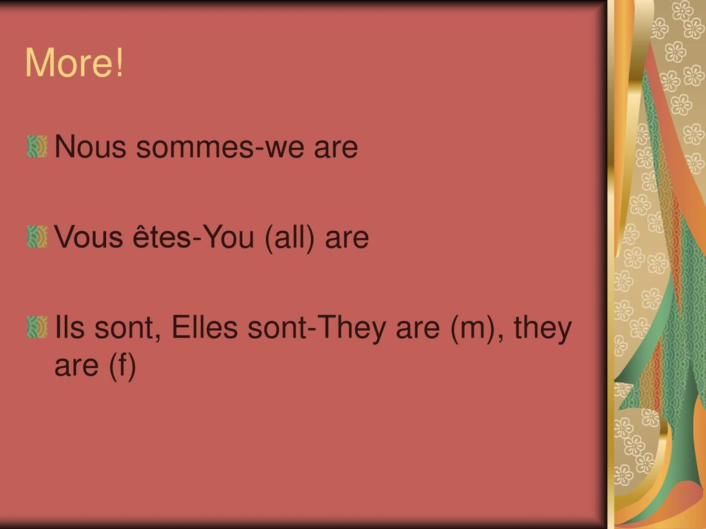 More! Nous sommes-we are Vous êtes-You (all) are
