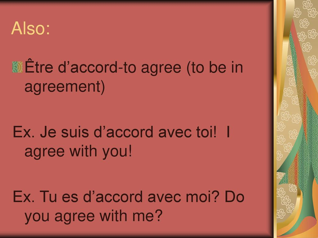Also: Être d'accord-to agree (to be in agreement)