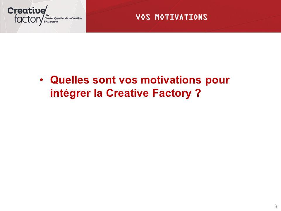 Quelles sont vos motivations pour intégrer la Creative Factory