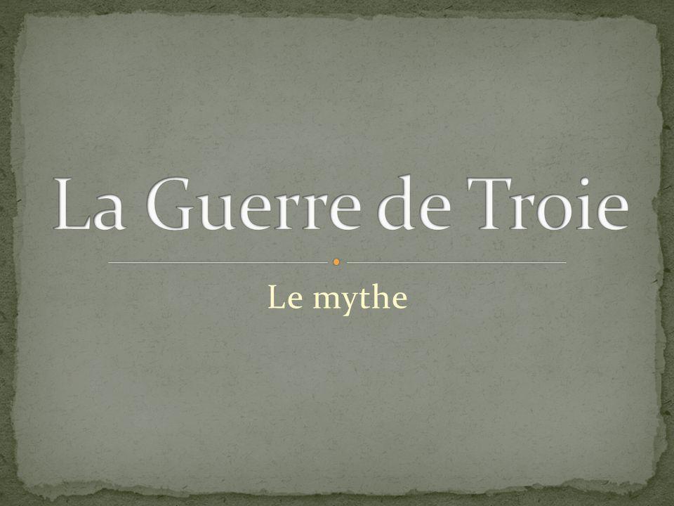 La Guerre de Troie Le mythe