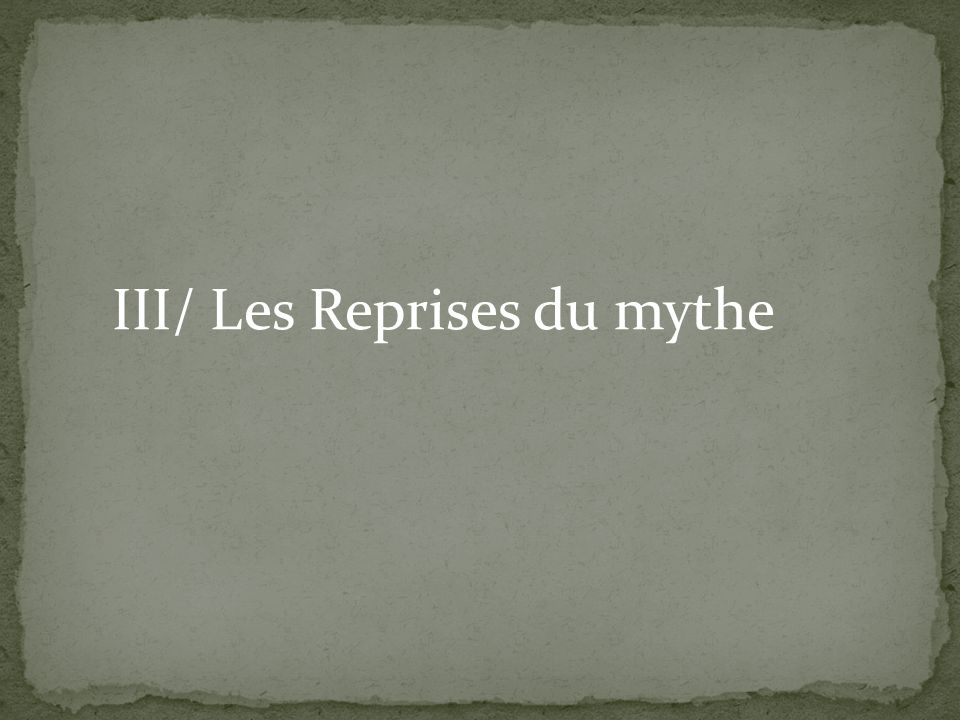 III/ Les Reprises du mythe