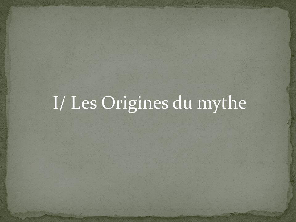 I/ Les Origines du mythe