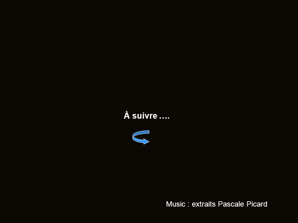 À suivre …. Music : extraits Pascale Picard