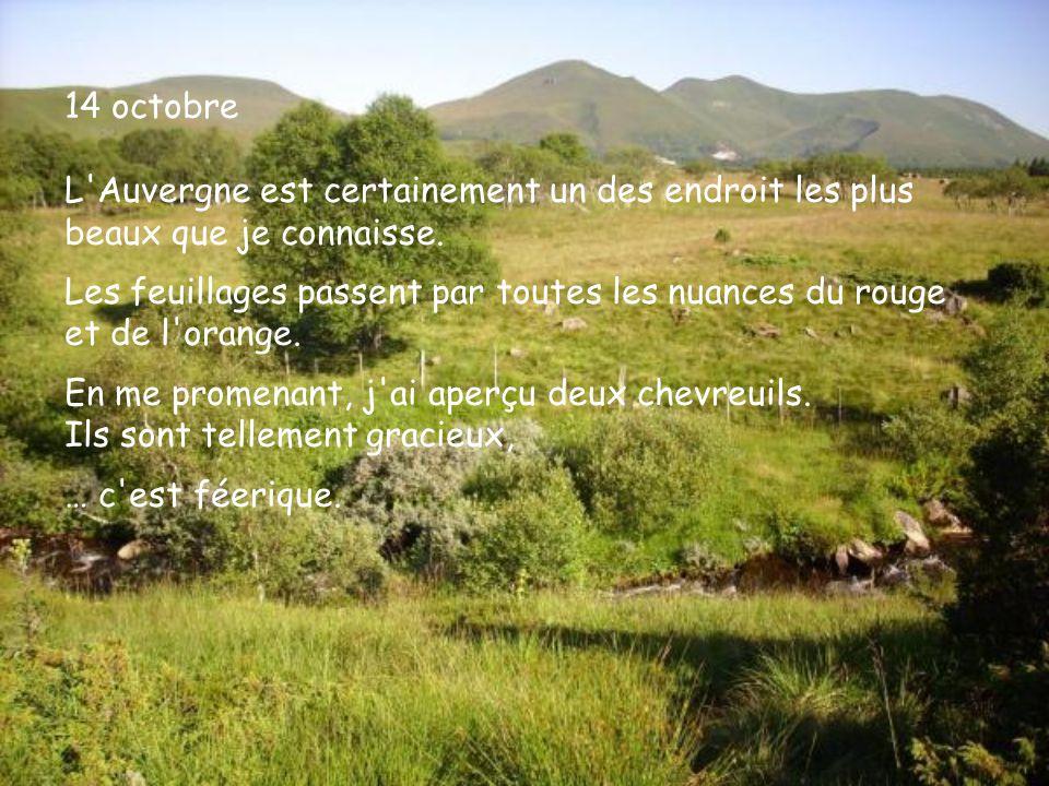 14 octobre L Auvergne est certainement un des endroit les plus beaux que je connaisse.