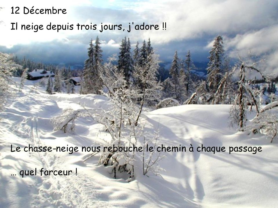 12 Décembre Il neige depuis trois jours, j adore