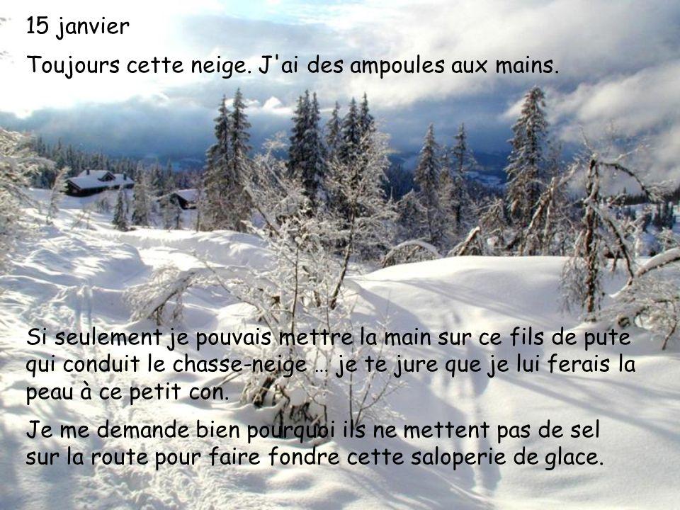 15 janvier Toujours cette neige. J ai des ampoules aux mains