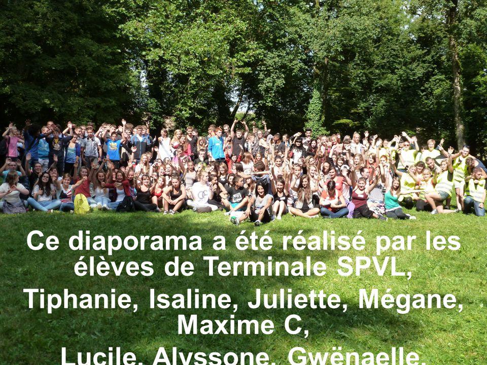 Ce diaporama a été réalisé par les élèves de Terminale SPVL, Tiphanie, Isaline, Juliette, Mégane, Maxime C, Lucile, Alyssone, Gwënaelle, Sabrina, Johanny, Maxime K et Mélissa.